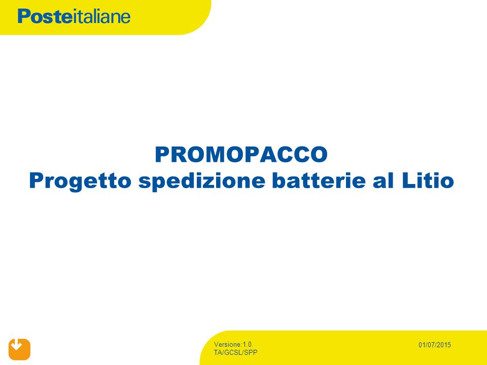 Versione:1.0. TA/GCSL/SPP 01/07/2015 PROMOPACCO Progetto spedizione batterie al Litio