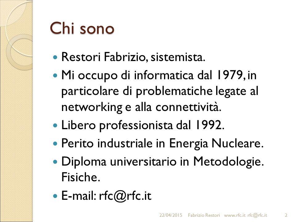 Chi sono Restori Fabrizio, sistemista. Mi occupo di informatica dal 1979, in particolare di problematiche legate al networking e alla connettività. Li