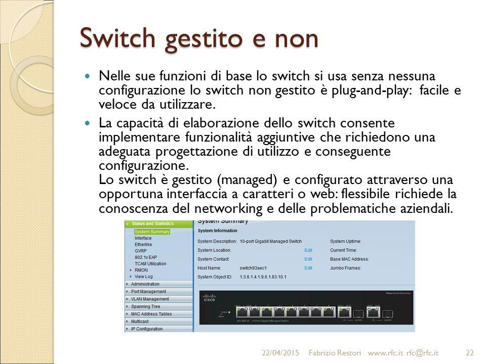 Switch gestito e non Nelle sue funzioni di base lo switch si usa senza nessuna configurazione lo switch non gestito è plug-and-play: facile e veloce d