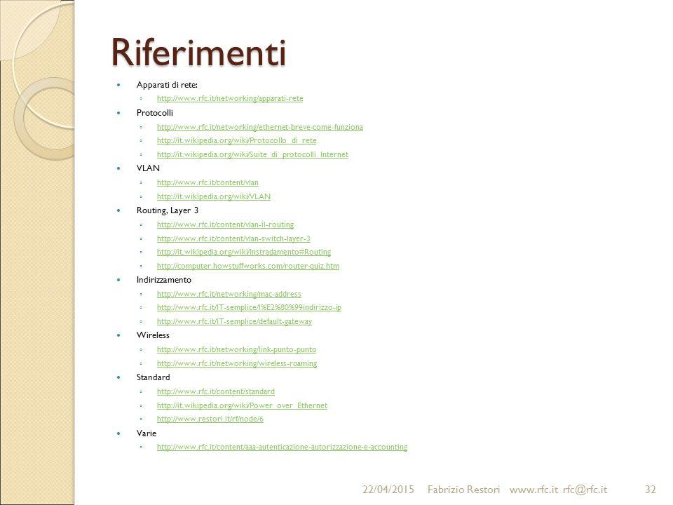 Riferimenti Apparati di rete: ◦ http://www.rfc.it/networking/apparati-rete http://www.rfc.it/networking/apparati-rete Protocolli ◦ http://www.rfc.it/n