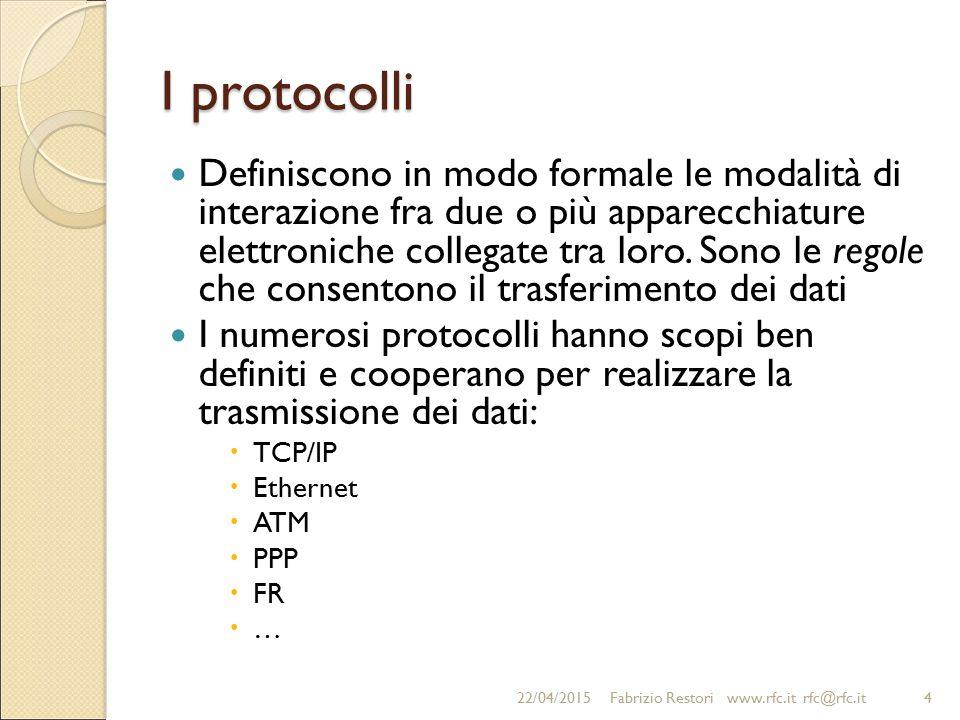 I protocolli Definiscono in modo formale le modalità di interazione fra due o più apparecchiature elettroniche collegate tra loro. Sono le regole che