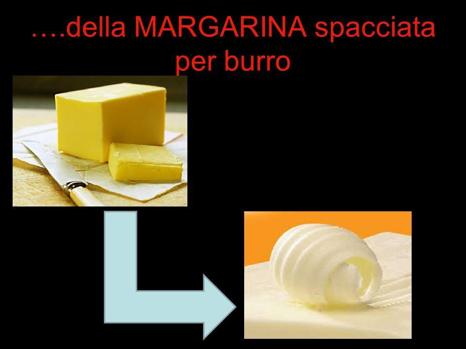 ….della MARGARINA spacciata per burro