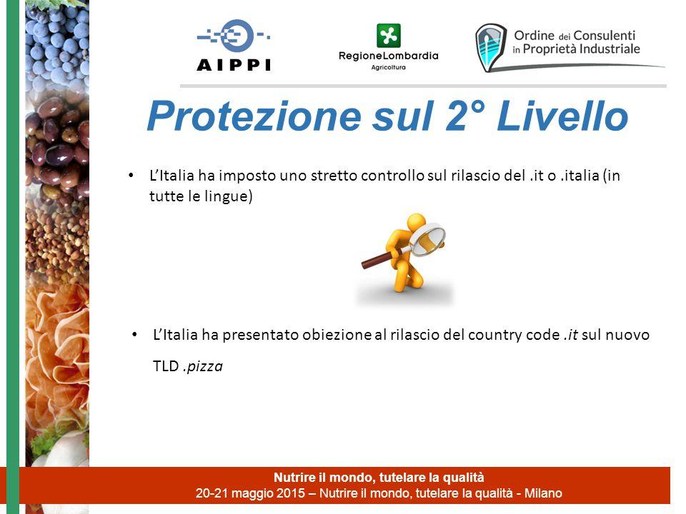 Nutrire il mondo, tutelare la qualità 20-21 maggio 2015 – Nutrire il mondo, tutelare la qualità - Milano Protezione sul 2° Livello L'Italia ha present