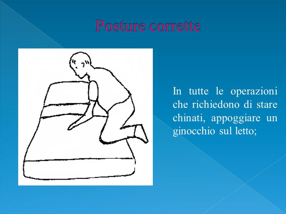 In tutte le operazioni che richiedono di stare chinati, appoggiare un ginocchio sul letto;
