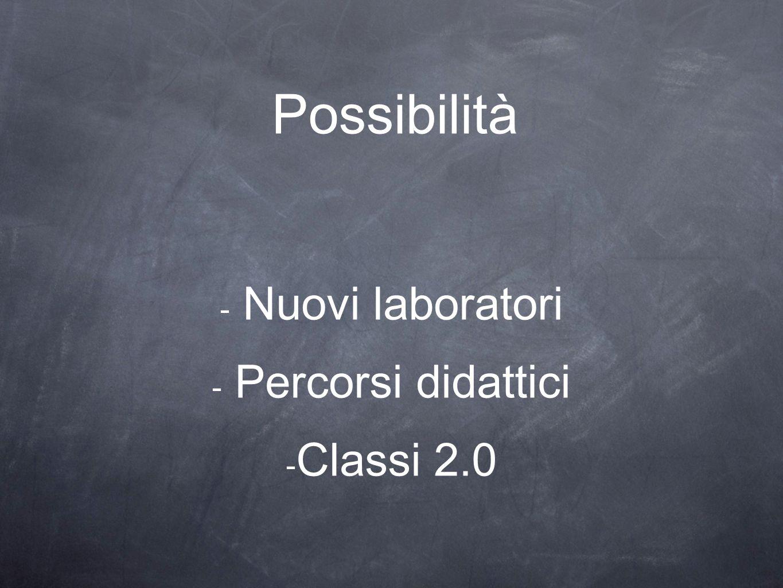 Possibilità - Nuovi laboratori - Percorsi didattici - Classi 2.0