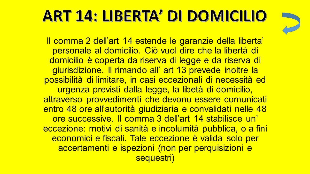 L' articolo 13 fa riferimento alla libertà fisica e morale. Oggetto di questo diritto è la libertà per ciascuno di disporre del proprio essere fisico.