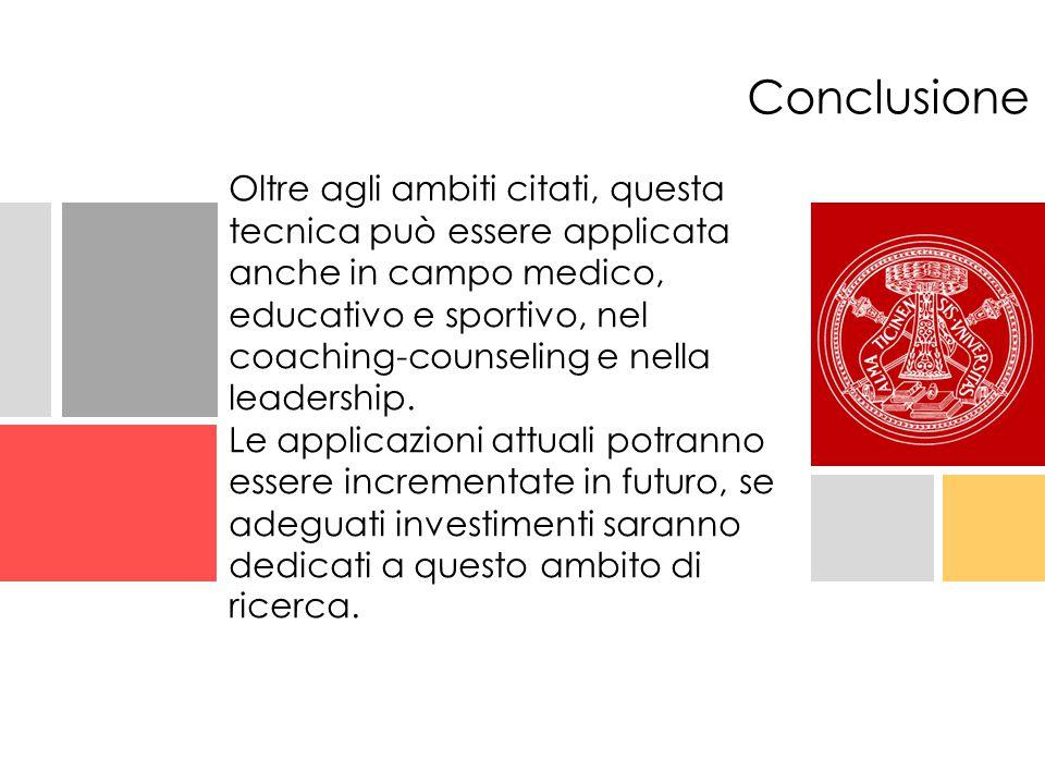 Oltre agli ambiti citati, questa tecnica può essere applicata anche in campo medico, educativo e sportivo, nel coaching-counseling e nella leadership.