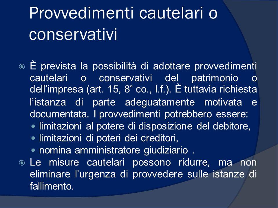 Provvedimenti cautelari o conservativi  È prevista la possibilità di adottare provvedimenti cautelari o conservativi del patrimonio o dell'impresa (a