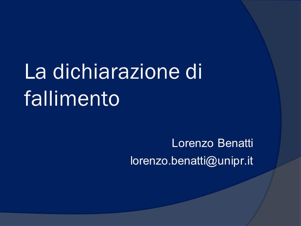 La dichiarazione di fallimento Lorenzo Benatti lorenzo.benatti@unipr.it