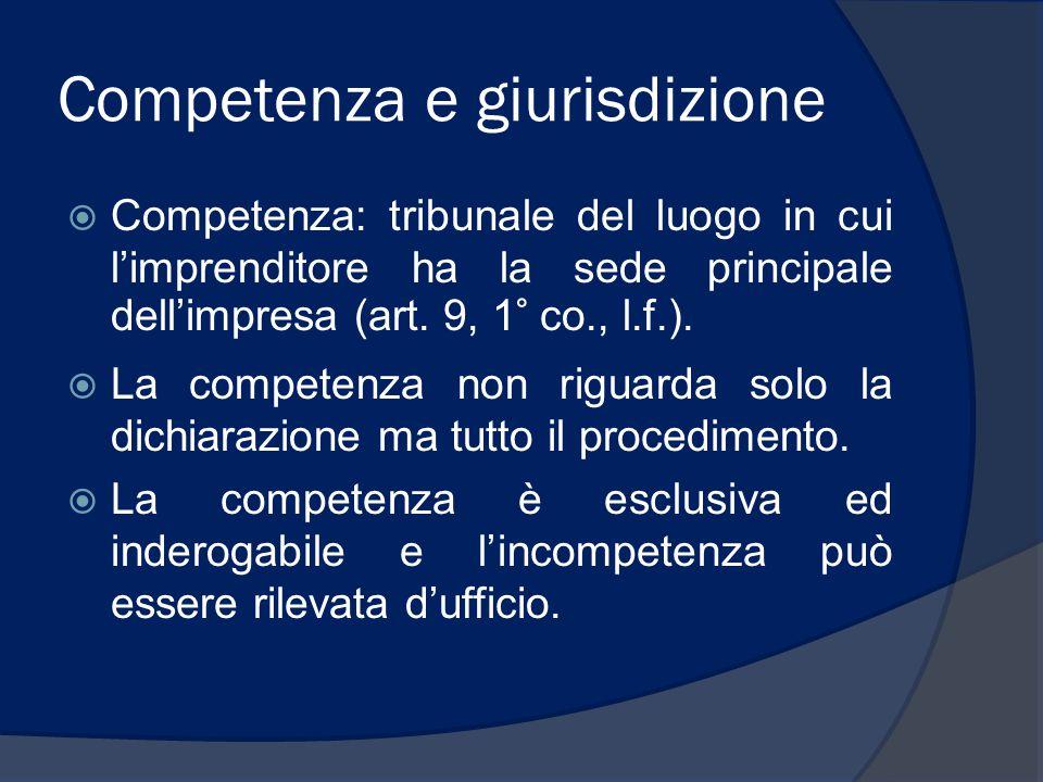 Competenza e giurisdizione  Competenza: tribunale del luogo in cui l'imprenditore ha la sede principale dell'impresa (art. 9, 1° co., l.f.).  La com