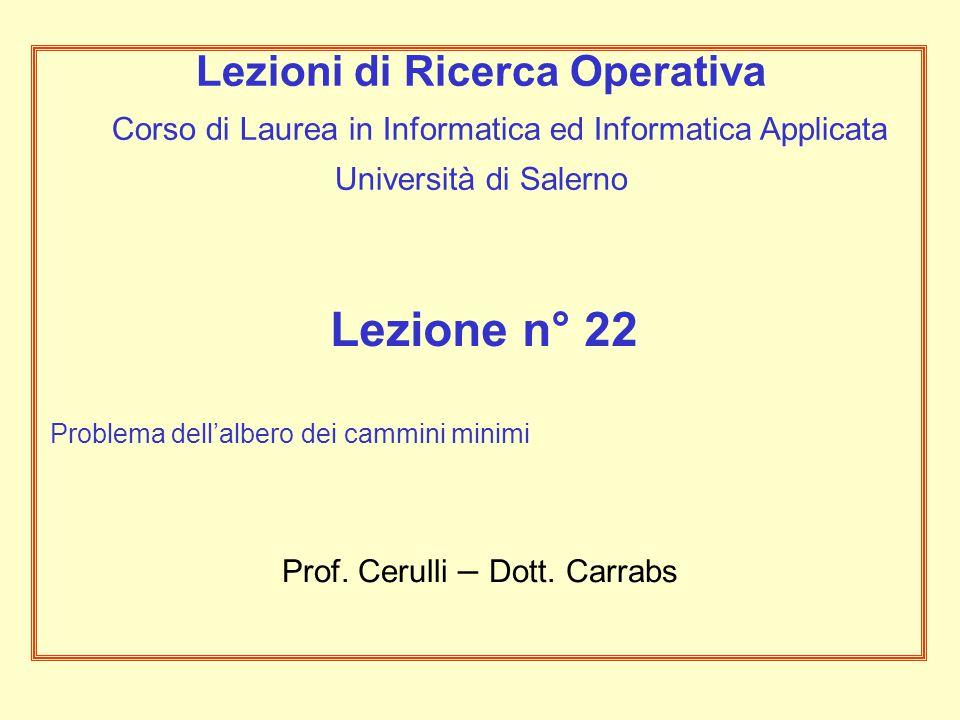 Lezione n° 22 Problema dell'albero dei cammini minimi Lezioni di Ricerca Operativa Corso di Laurea in Informatica ed Informatica Applicata Università