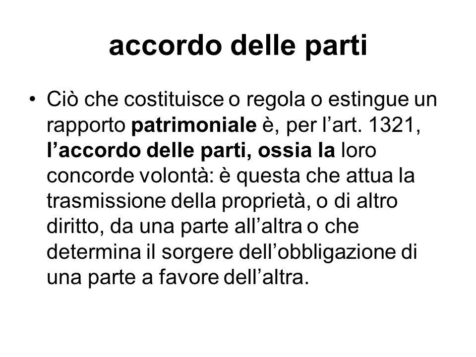 accordo delle parti Ciò che costituisce o regola o estingue un rapporto patrimoniale è, per l'art.