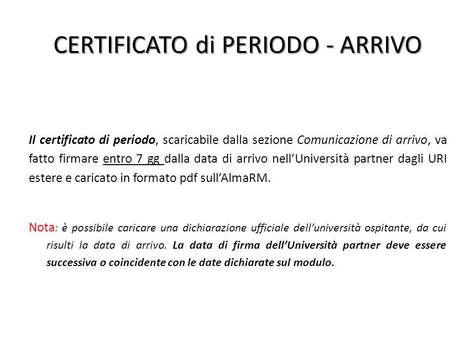 CERTIFICATO di PERIODO - ARRIVO Il certificato di periodo, scaricabile dalla sezione Comunicazione di arrivo, va fatto firmare entro 7 gg dalla data d
