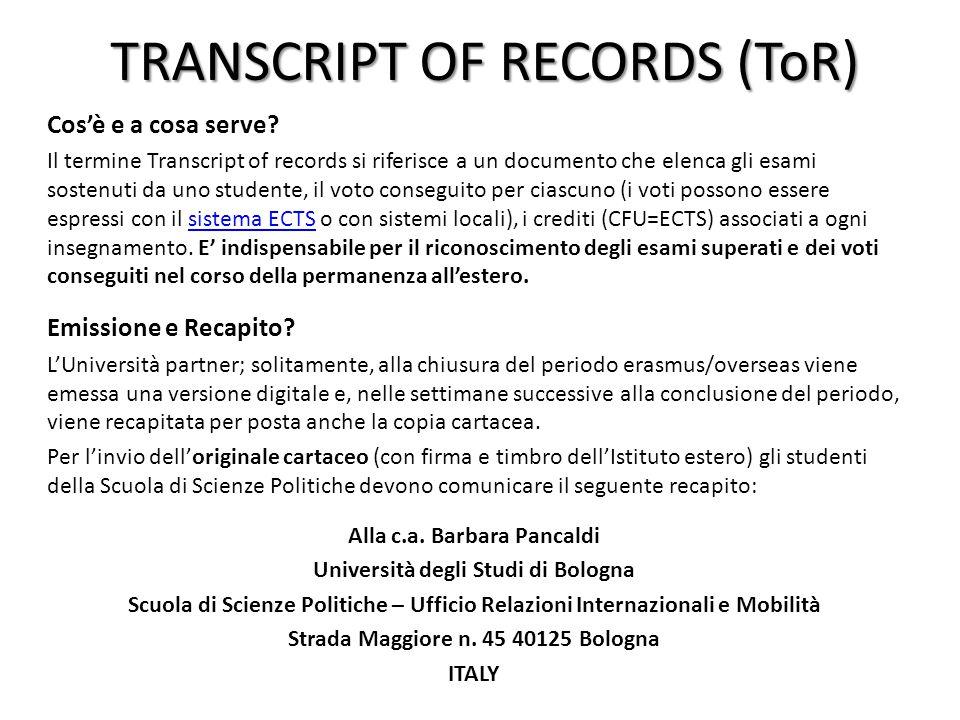 TRANSCRIPT OF RECORDS (ToR) Cos'è e a cosa serve? Il termine Transcript of records si riferisce a un documento che elenca gli esami sostenuti da uno s
