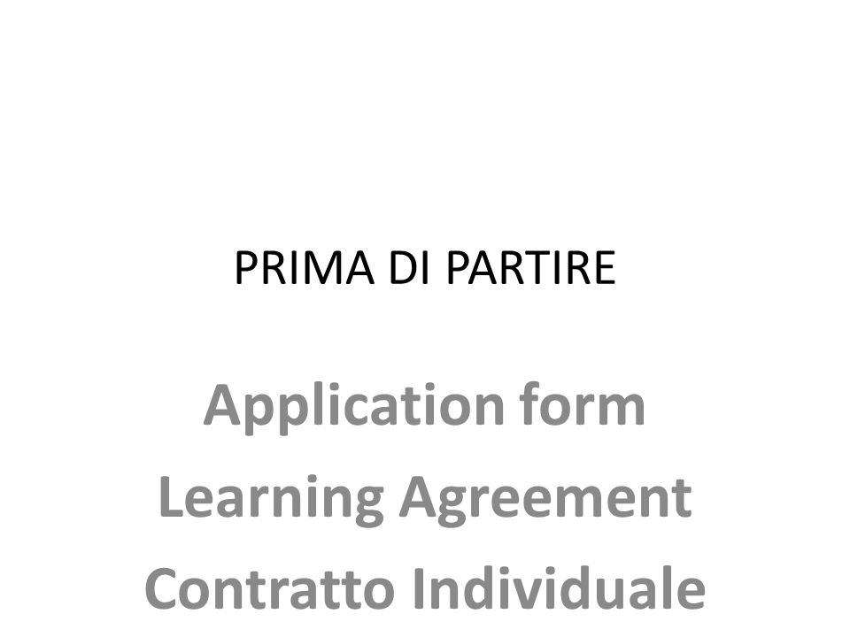 PRIMA DI PARTIRE Application form Learning Agreement Contratto Individuale