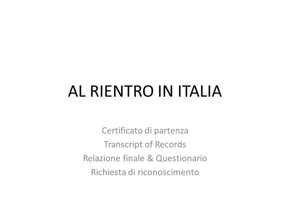 AL RIENTRO IN ITALIA Certificato di partenza Transcript of Records Relazione finale & Questionario Richiesta di riconoscimento