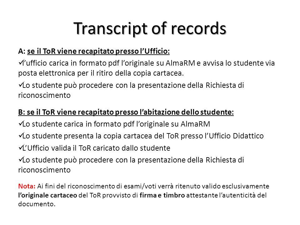 Transcript of records A: se il ToR viene recapitato presso l'Ufficio: l'ufficio carica in formato pdf l'originale su AlmaRM e avvisa lo studente via p