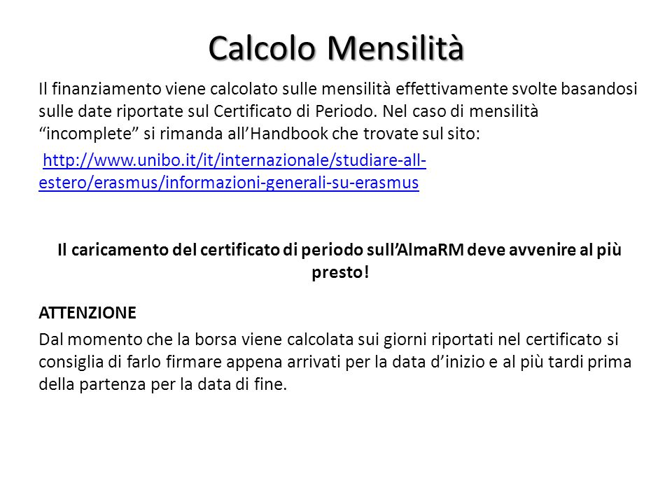 Calcolo Mensilità Il finanziamento viene calcolato sulle mensilità effettivamente svolte basandosi sulle date riportate sul Certificato di Periodo. Ne