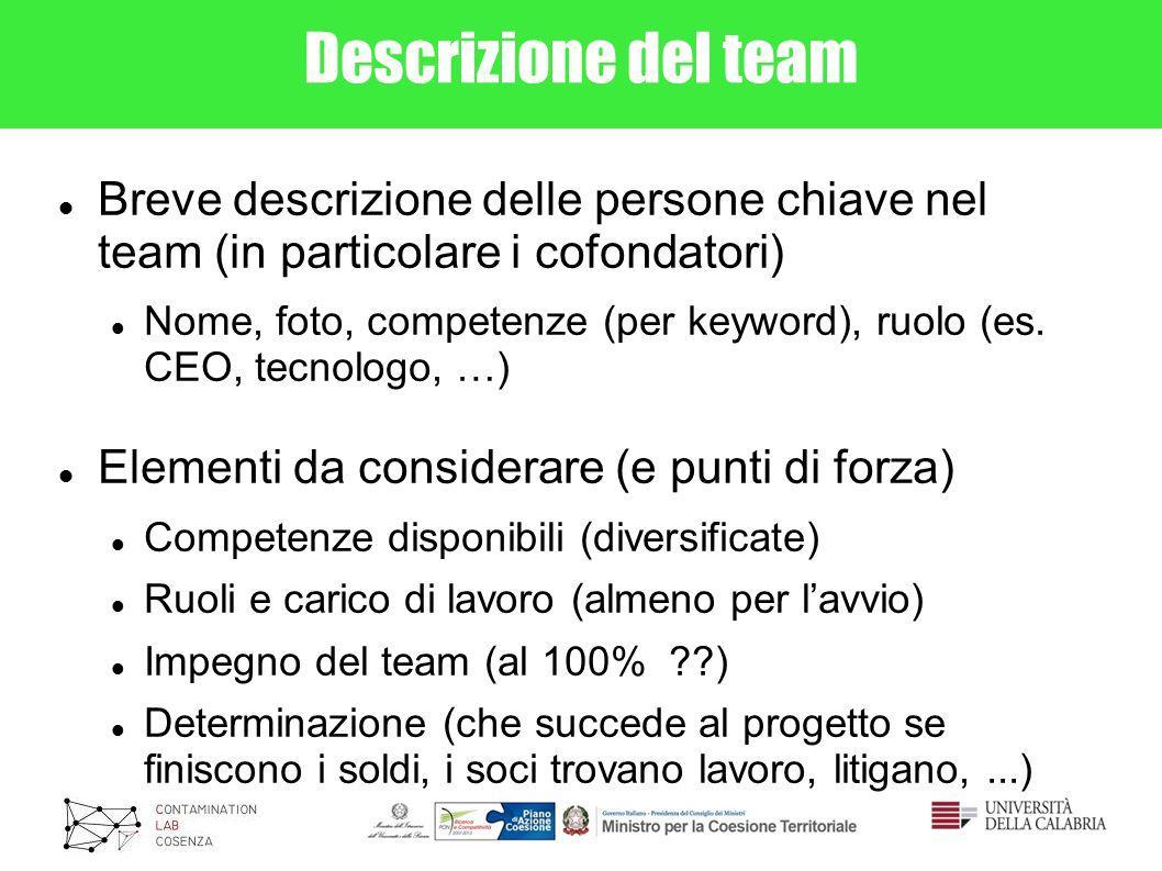 Descrizione del team Breve descrizione delle persone chiave nel team (in particolare i cofondatori) Nome, foto, competenze (per keyword), ruolo (es.