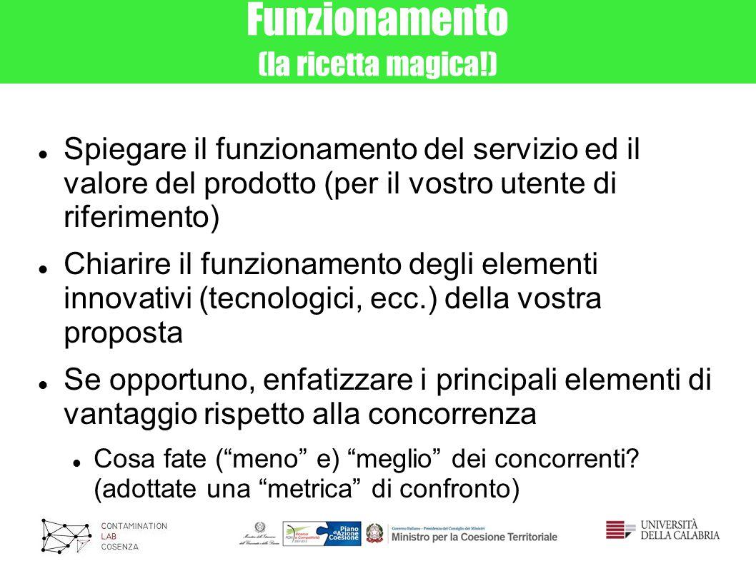 Funzionamento (la ricetta magica!) Spiegare il funzionamento del servizio ed il valore del prodotto (per il vostro utente di riferimento) Chiarire il
