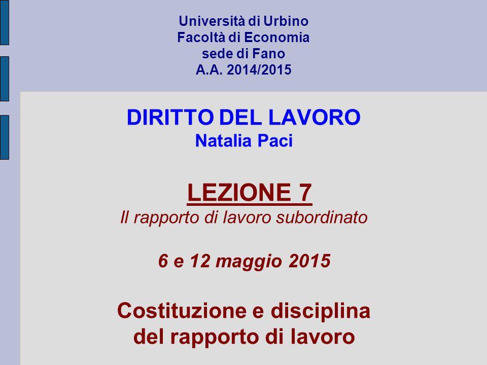 Università di Urbino Facoltà di Economia sede di Fano A.A. 2014/2015 DIRITTO DEL LAVORO Natalia Paci LEZIONE 7 Il rapporto di lavoro subordinato 6 e 1