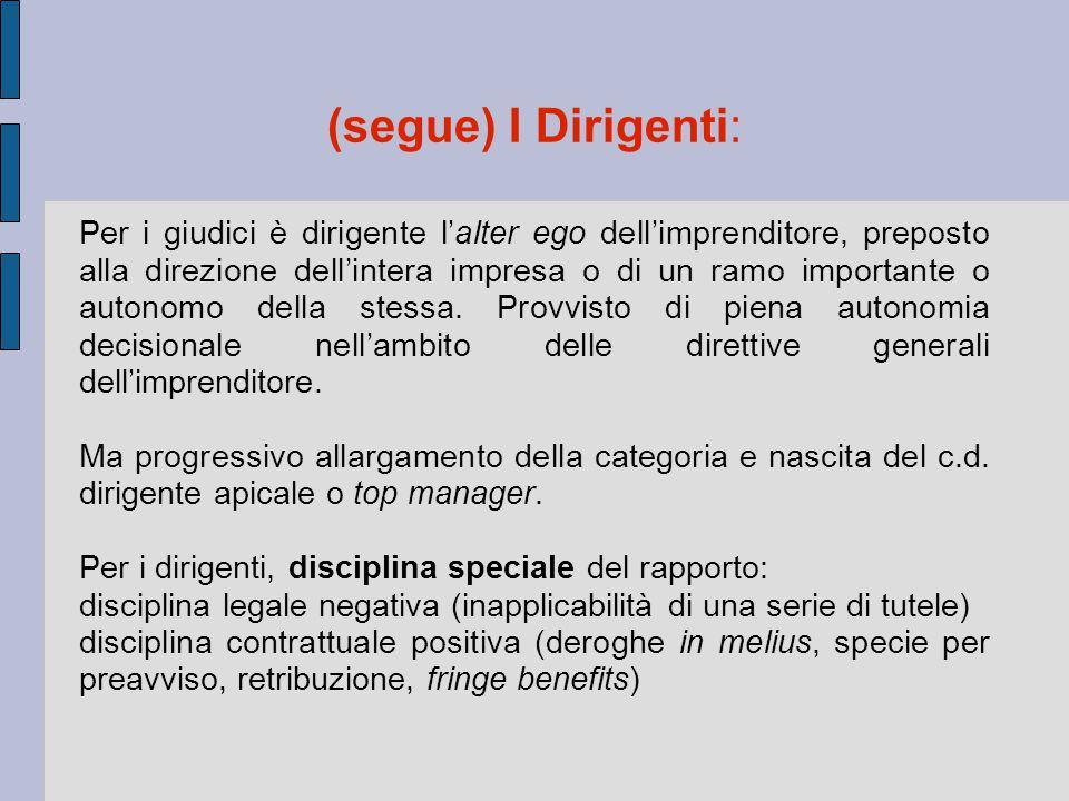 (segue) I Dirigenti: Per i giudici è dirigente l'alter ego dell'imprenditore, preposto alla direzione dell'intera impresa o di un ramo importante o au