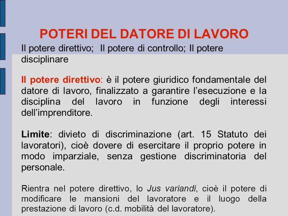 POTERI DEL DATORE DI LAVORO Il potere direttivo; Il potere di controllo; Il potere disciplinare Il potere direttivo: è il potere giuridico fondamental