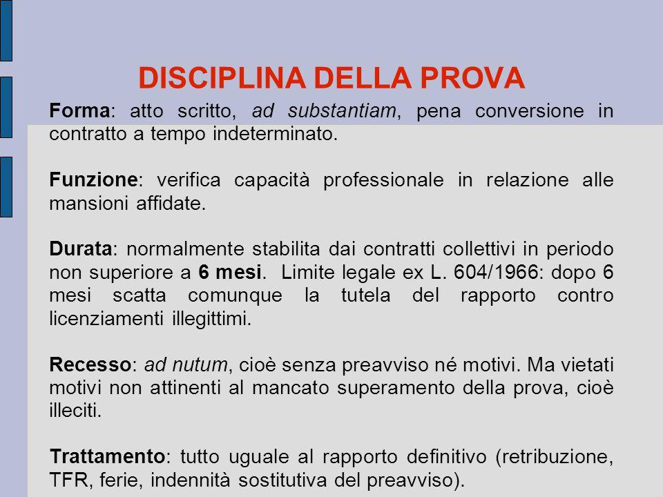 DISCIPLINA DELLA PROVA Forma: atto scritto, ad substantiam, pena conversione in contratto a tempo indeterminato. Funzione: verifica capacità professio