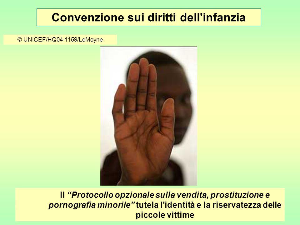 Convenzione sui diritti dell infanzia © UNICEF/HQ04-1159/LeMoyne Il Protocollo opzionale sulla vendita, prostituzione e pornografia minorile tutela l identità e la riservatezza delle piccole vittime