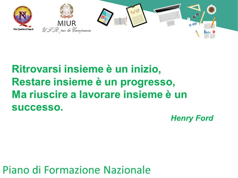 Piano di Formazione Nazionale Ritrovarsi insieme è un inizio, Restare insieme è un progresso, Ma riuscire a lavorare insieme è un successo. Henry Ford