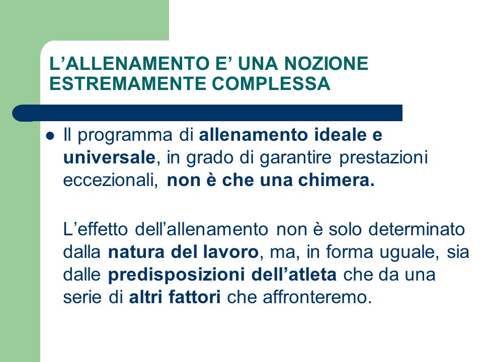 L'ALLENAMENTO E' UNA NOZIONE ESTREMAMENTE COMPLESSA Il programma di allenamento ideale e universale, in grado di garantire prestazioni eccezionali, no