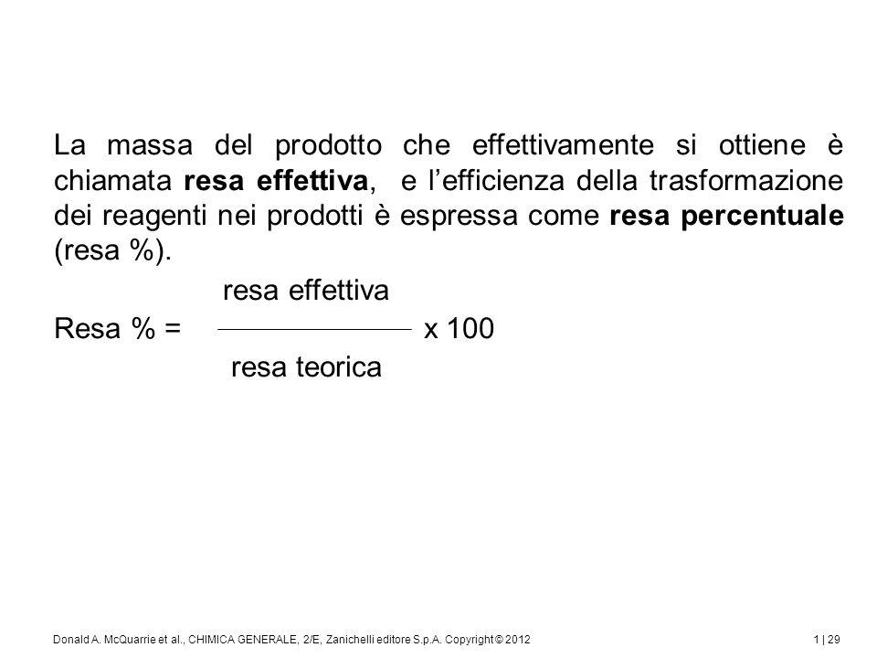 1 | 29Donald A. McQuarrie et al., CHIMICA GENERALE, 2/E, Zanichelli editore S.p.A. Copyright © 2012 La massa del prodotto che effettivamente si ottien