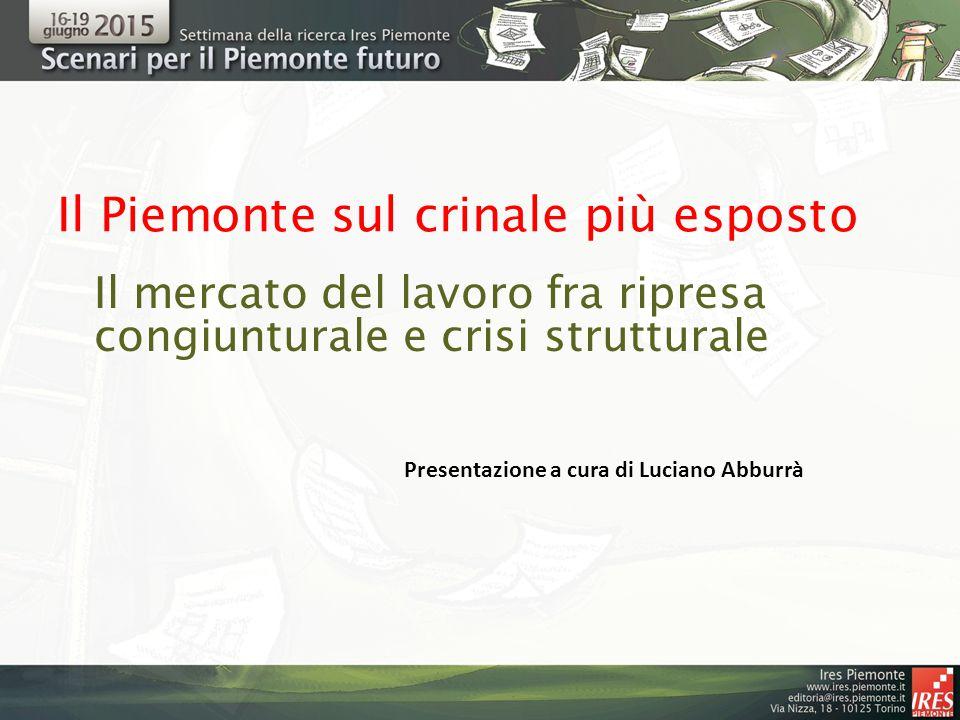 Il Piemonte sul crinale più esposto Il mercato del lavoro fra ripresa congiunturale e crisi strutturale Presentazione a cura di Luciano Abburrà