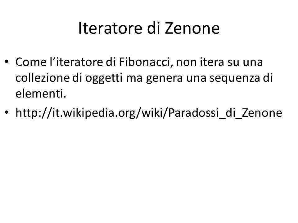 Iteratore di Zenone Come l'iteratore di Fibonacci, non itera su una collezione di oggetti ma genera una sequenza di elementi.
