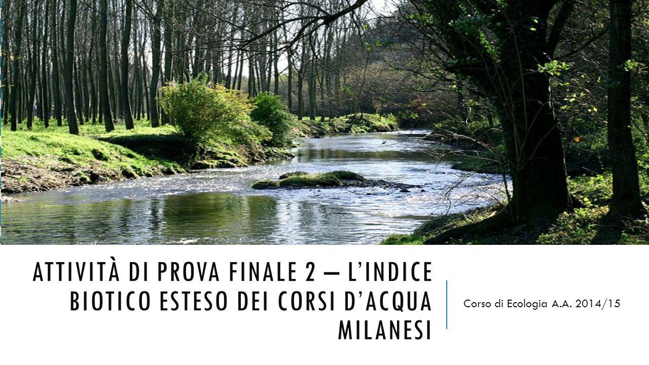 ATTIVITÀ DI PROVA FINALE 2 – L'INDICE BIOTICO ESTESO DEI CORSI D'ACQUA MILANESI Corso di Ecologia A.A.