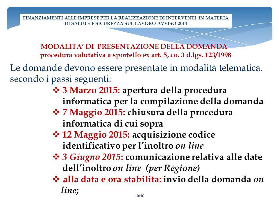 Le domande devono essere presentate in modalità telematica, secondo i passi seguenti:  3 Marzo 2015: apertura della procedura informatica per la comp