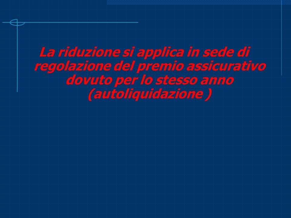 La riduzione si applica in sede di regolazione del premio assicurativo dovuto per lo stesso anno (autoliquidazione )