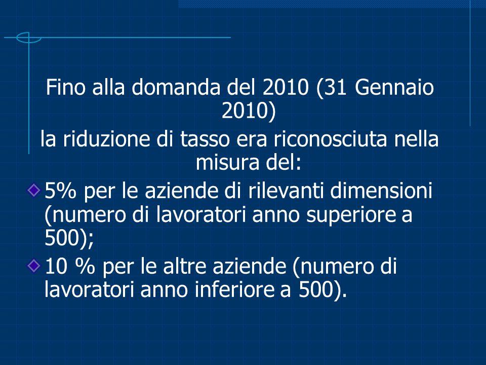 Fino alla domanda del 2010 (31 Gennaio 2010) la riduzione di tasso era riconosciuta nella misura del: 5% per le aziende di rilevanti dimensioni (numer