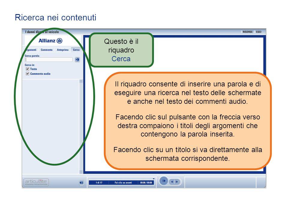 Ricerca nei contenuti Questo è il riquadro Cerca Il riquadro consente di inserire una parola e di eseguire una ricerca nel testo delle schermate e anc
