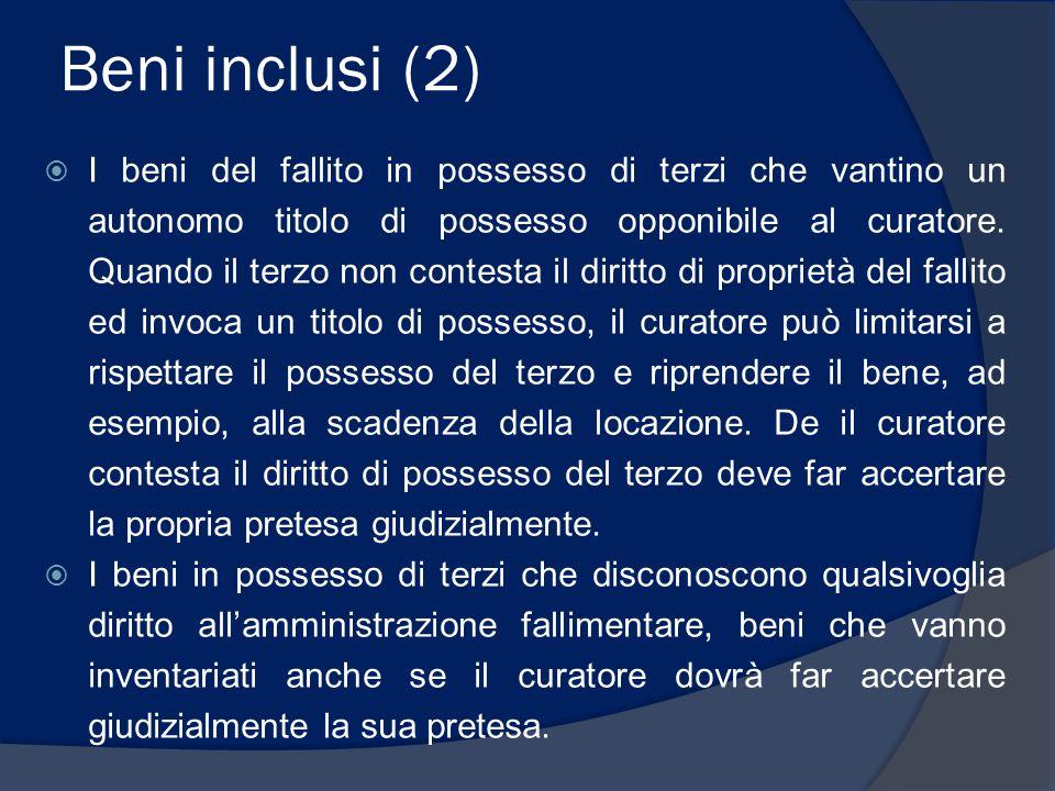 Beni inclusi (2)  I beni del fallito in possesso di terzi che vantino un autonomo titolo di possesso opponibile al curatore. Quando il terzo non cont