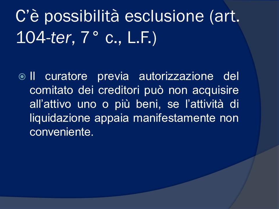 C'è possibilità esclusione (art. 104-ter, 7° c., L.F.)  Il curatore previa autorizzazione del comitato dei creditori può non acquisire all'attivo uno