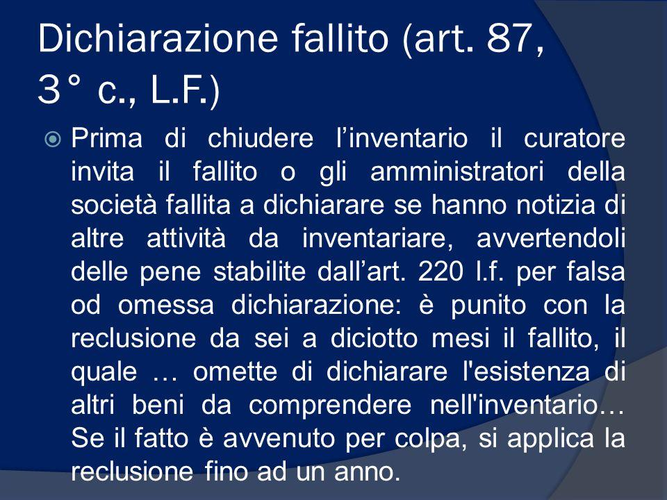 Dichiarazione fallito (art. 87, 3° c., L.F.)  Prima di chiudere l'inventario il curatore invita il fallito o gli amministratori della società fallita