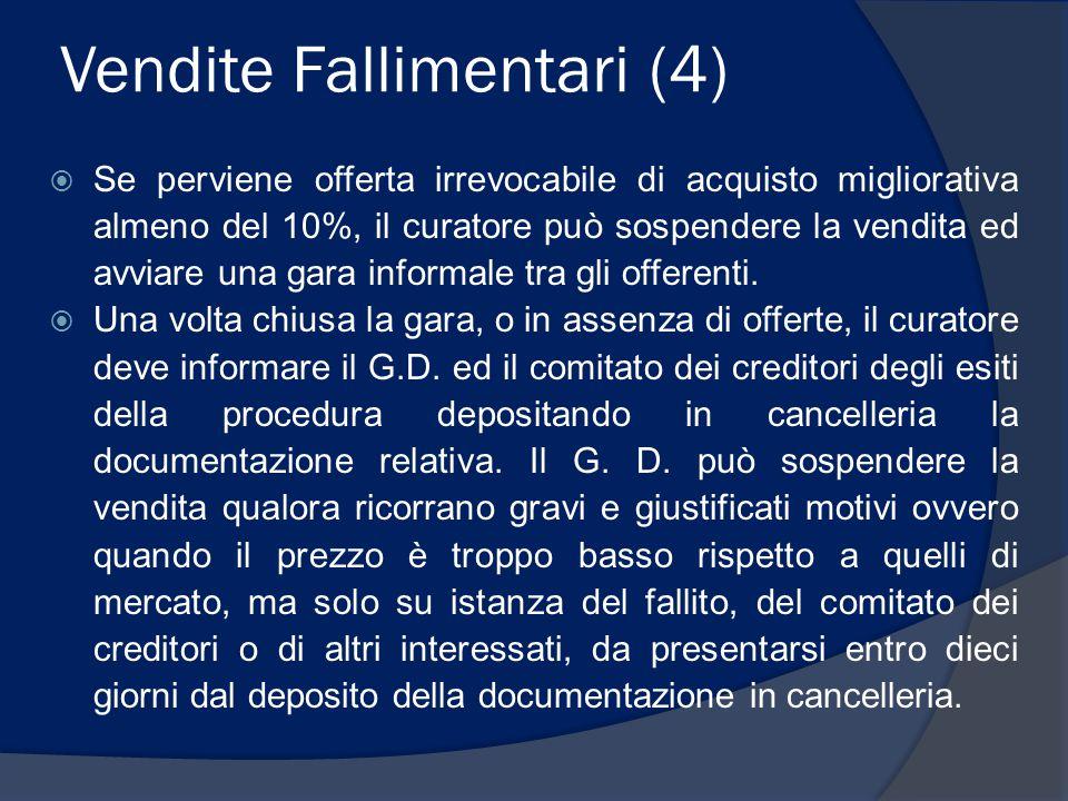 Vendite Fallimentari (4)  Se perviene offerta irrevocabile di acquisto migliorativa almeno del 10%, il curatore può sospendere la vendita ed avviare