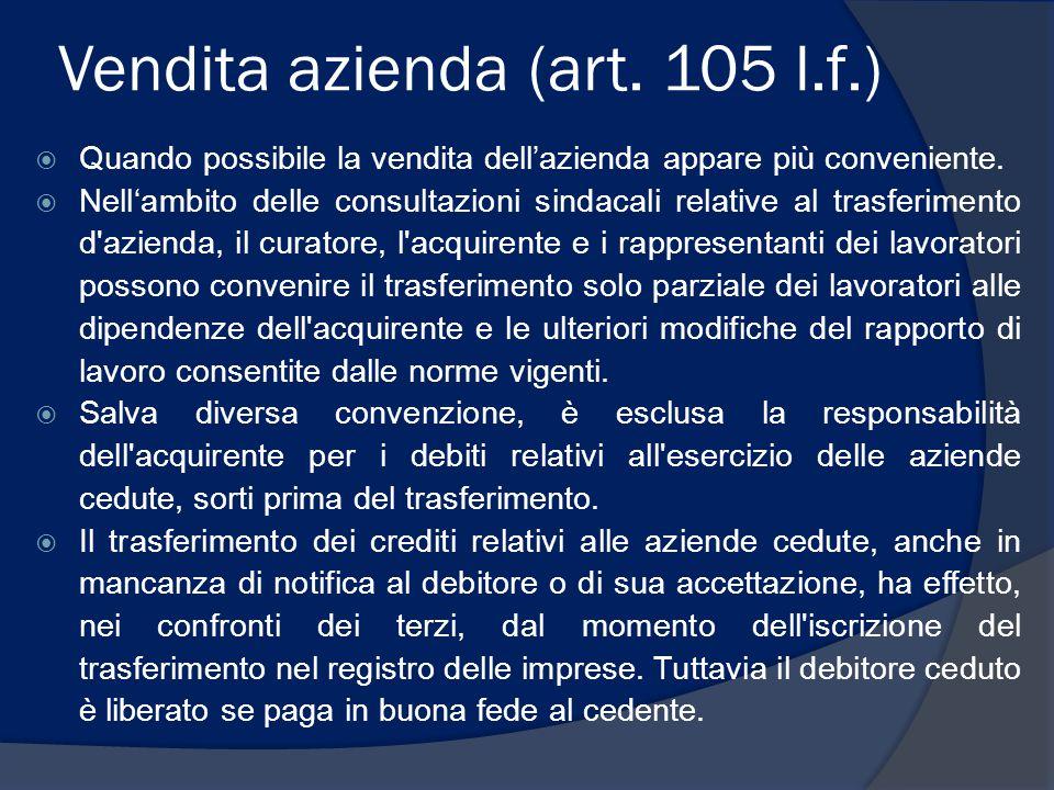 Vendita azienda (art. 105 l.f.)  Quando possibile la vendita dell'azienda appare più conveniente.  Nell'ambito delle consultazioni sindacali relativ
