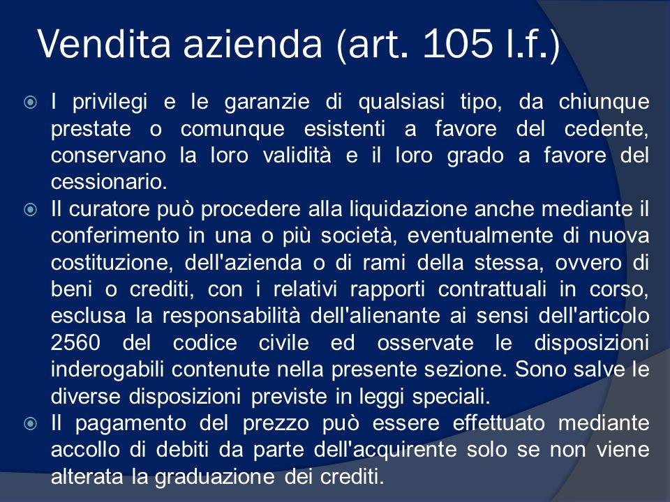 Vendita azienda (art. 105 l.f.)  I privilegi e le garanzie di qualsiasi tipo, da chiunque prestate o comunque esistenti a favore del cedente, conserv