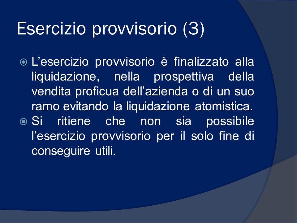 Esercizio provvisorio (3)  L'esercizio provvisorio è finalizzato alla liquidazione, nella prospettiva della vendita proficua dell'azienda o di un suo