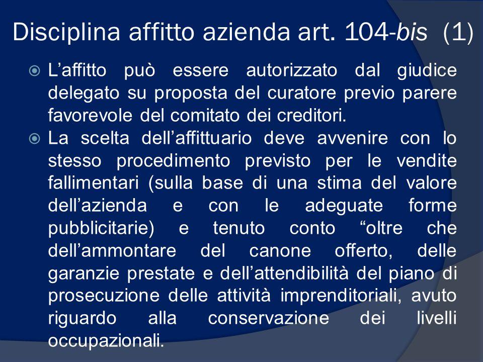 Disciplina affitto azienda art. 104-bis (1)  L'affitto può essere autorizzato dal giudice delegato su proposta del curatore previo parere favorevole