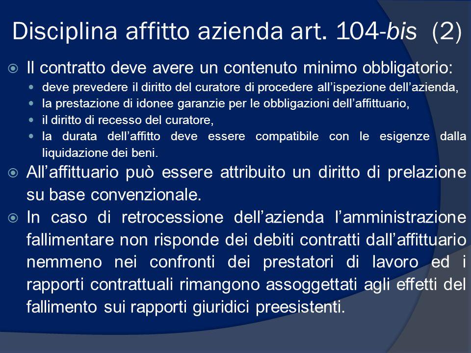 Disciplina affitto azienda art. 104-bis (2)  Il contratto deve avere un contenuto minimo obbligatorio: deve prevedere il diritto del curatore di proc