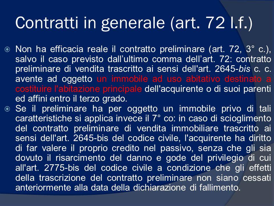 Contratti in generale (art. 72 l.f.)  Non ha efficacia reale il contratto preliminare (art. 72, 3° c.), salvo il caso previsto dall'ultimo comma dell