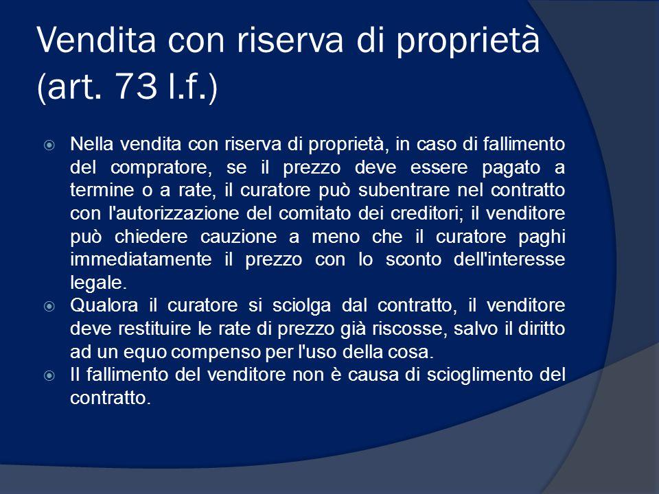 Vendita con riserva di proprietà (art. 73 l.f.)  Nella vendita con riserva di proprietà, in caso di fallimento del compratore, se il prezzo deve esse